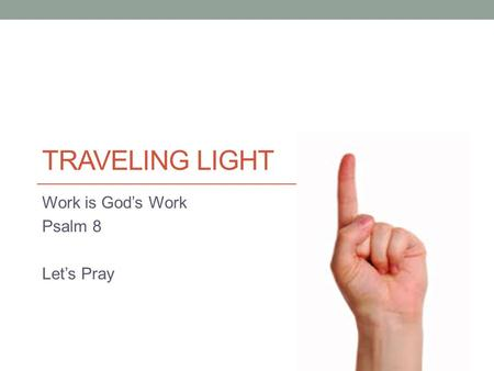 TRAVELING LIGHT Work is God's Work Psalm 8 Let's Pray.