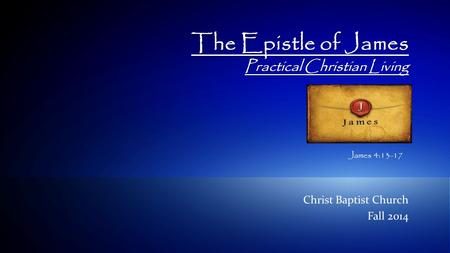 1© 2009 IBM Corporation The Epistle of James Practical Christian Living Christ Baptist Church Fall 2014 James 4:13-17.