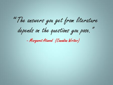 - Margaret Atwood (Canadian Writer)
