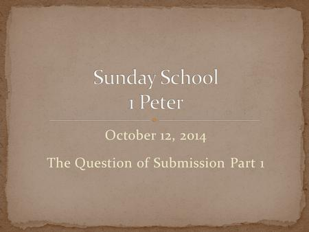 October 12, 2014 The Question of Submission Part 1.