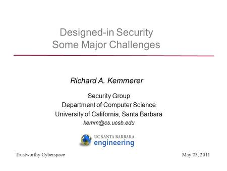 Designed-in Security Some Major Challenges Security Group Department of Computer Science University of California, Santa Barbara Trustworthy.