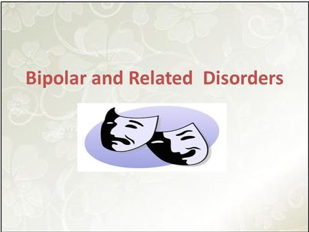 Bipolar and Related Disorders. Bipolar & Related Disorders – Bipolar I disorder – Bipolar II disorder – Cyclothymic disorder – Substance induced bipolar.