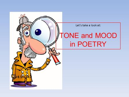 Let's take a look at: TONE and MOOD in POETRY.