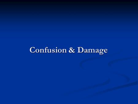 Confusion & Damage. Confusion & Damages Confusion as an element Confusion as an element Assessing confusion Assessing confusion Damage as an element Damage.
