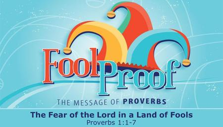 Textbox center The Fear of the Lord in a Land of Fools Proverbs 1:1-7.