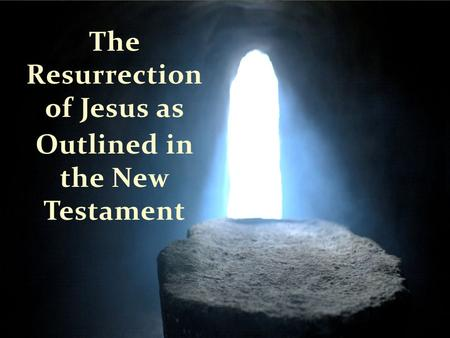 The Resurrection of Jesus as Outlined in the New Testament.