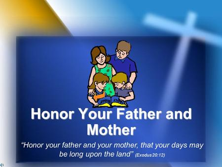 "Honor Your Father and Mother ""Honor your father and your mother, that your days may be long upon the land"" (Exodus 20:12)"