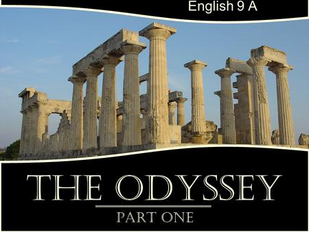 "The Odyssey Part One English 9 A. Table of Contents Tell the Story890 Calypso, the Sweet Nymph891 ""I am Laertes' son…""895 The Lotus Eaters898 The Cyclops899."