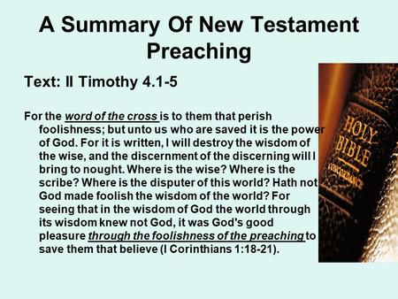 A Summary Of New Testament Preaching Text: II Timothy 4.1-5 For the word of the cross is to them that perish foolishness; but unto us who are saved it.