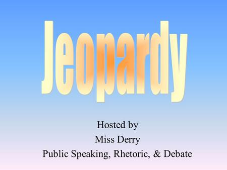 Hosted by Miss Derry Public Speaking, Rhetoric, & Debate.