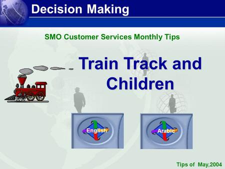 Decision Making Train Track and Children English Arabic SMO Customer Services Monthly Tips Tips of May,2004.