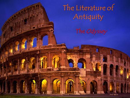The Literature of Antiquity The Odyssey. Learning Goals: To understand the differences between the Iliad and the Odyssey, tragedy and comedy. To identify.