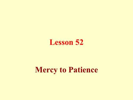 Lesson 52 Mercy to Patience.