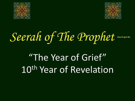 "Seerah of The Prophet Peace be upon him ""The Year of Grief"" 10 th Year of Revelation."