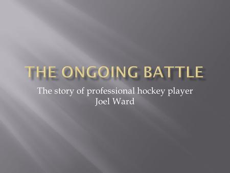 The story of professional hockey player Joel Ward.