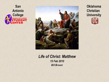 Oklahoma Christian University San Antonio College Life of Christ: Matthew 15 Feb 2010 <strong>Bill</strong> Brewer.