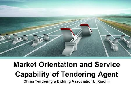 Market Orientation and Service Capability of Tendering Agent China Tendering & Bidding Association Li Xiaolin.