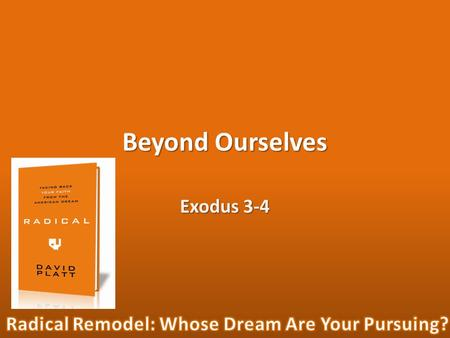 "Beyond Ourselves Exodus 3-4. ""The American dream prizes what people can accomplish when they believe in themselves and trust in themselves, and we are."