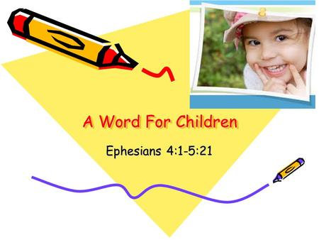 A Word For Children Ephesians 4:1-5:21.