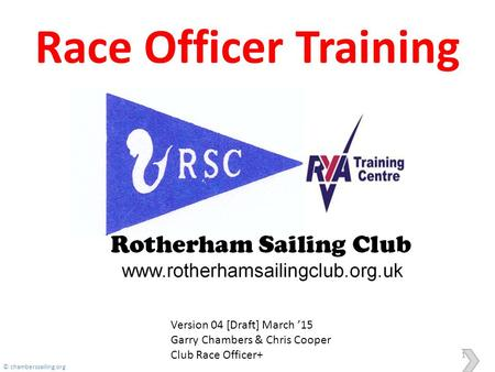 Race Officer Training 1 Version 04 [Draft] March '15 Garry Chambers & Chris Cooper Club Race Officer+ © chamberssailing.org.