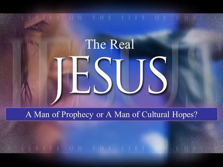 The Real A Man of Prophecy or A Man of Cultural Hopes?