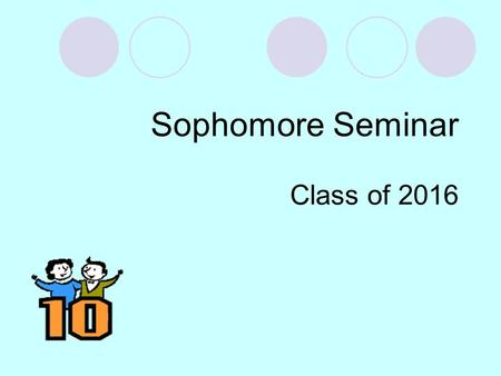 Sophomore Seminar Class of 2016. Graduation Requirements English 4 years and one semester of Writing across the Curriculum in Grade 9 or 10 22.50 credits.
