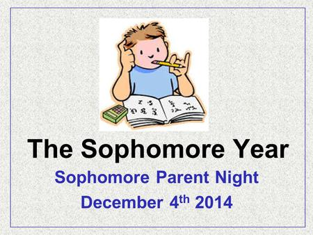 The Sophomore Year Sophomore Parent Night December 4 th 2014.