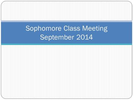 Sophomore Class Meeting September 2014. Graduation Requirements Credits = 23.5 minimum 4 (each) Math/English/Social Studies 3 Science Driver Ed/Health/Phys.