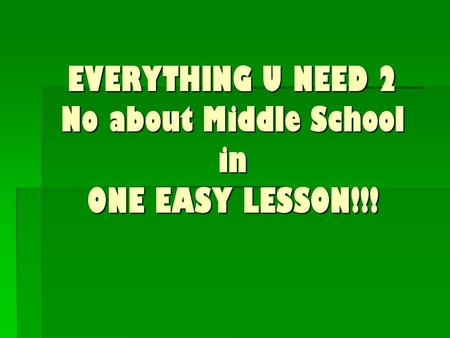 EVERYTHING U NEED 2 No about Middle School in ONE EASY LESSON!!!