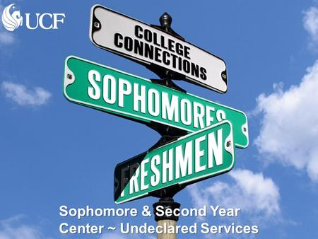 WELCOME Sophomore & Second Year Center ~ Undeclared Services.