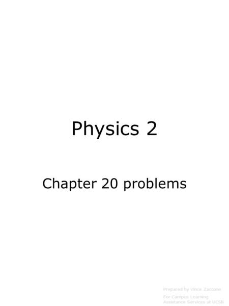 Physics 2 Chapter 20 problems Prepared by Vince Zaccone For Campus Learning Assistance Services at UCSB.