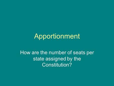 Apportionment How are the number of seats per state assigned by the Constitution?