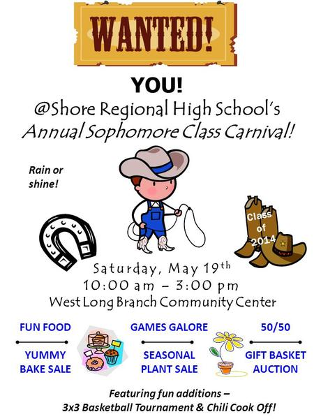Regional High School's Annual Sophomore Class Carnival! Saturday, May 19 th 10:00 am – 3:00 pm West Long Branch Community Center FUN FOOD YUMMY.