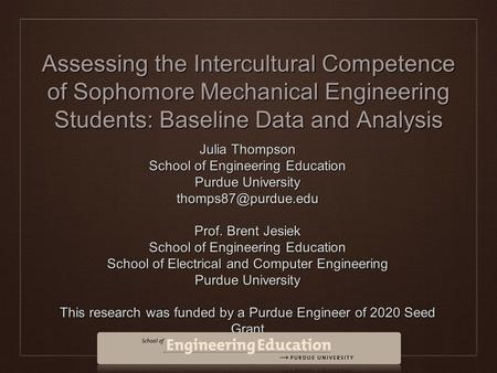 Assessing the Intercultural Competence of Sophomore Mechanical Engineering Students: Baseline Data and Analysis Julia Thompson School of Engineering Education.