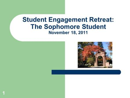 1 Student Engagement Retreat: The Sophomore Student November 18, 2011.