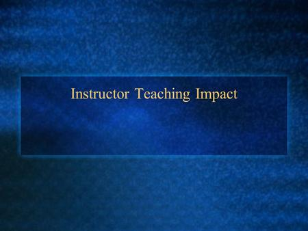 Instructor Teaching Impact. University Writing Program 150 sections of required writing courses per semester, taught by Instructors and GTAs 33 Instructors–