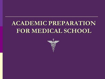 ACADEMIC PREPARATION FOR MEDICAL SCHOOL. Medicine Needs YOU  … African Americans, Latinos/as, and Native Americans comprise 25 percent of the U.S. population,