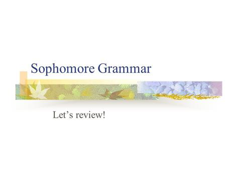 Sophomore Grammar Let's review! What are the five different types of phrases? 1. Prepositional Phrase 2. Appositive Phrase 3. Infinitive Phrase 4. Gerund.