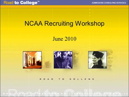 NCAA Recruiting Workshop June 2010. Agenda NCAA Guidelines: What Student-Athletes Should Know D-I and D-III Differences The NCAA Clearinghouse/Eligibility.