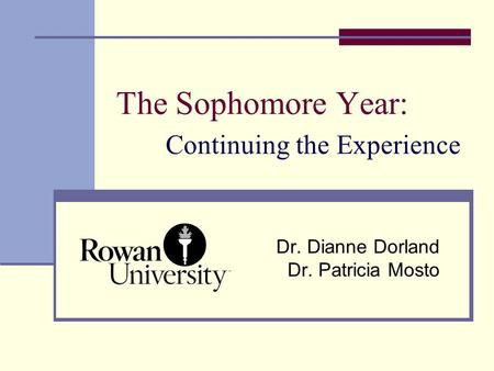 The Sophomore Year: Continuing the Experience Dr. Dianne Dorland Dr. Patricia Mosto.