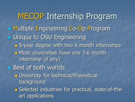 MECOP Internship Program Multiple Engineering Co-Op Program Multiple Engineering Co-Op Program Unique to OSU Engineering Unique to OSU Engineering 5-year.