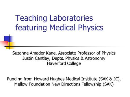 Teaching Laboratories featuring Medical Physics Suzanne Amador Kane, Associate Professor of Physics Justin Cantley, Depts. Physics & Astronomy Haverford.