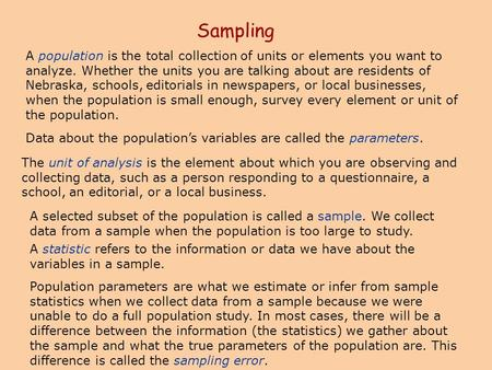 Sampling A population is the total collection of units or elements you want to analyze. Whether the units you are talking about are residents of Nebraska,
