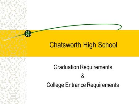 Chatsworth High School Graduation Requirements & College Entrance Requirements.