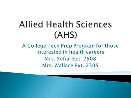 A College Tech Prep Program for those interested in health careers Mrs. Sofia Ext. 2508 Mrs. Wallace Ext. 2305.