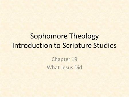 Sophomore Theology Introduction to Scripture Studies Chapter 19 What Jesus Did.