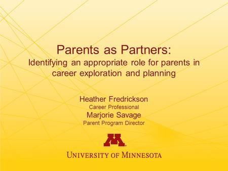 Parents as Partners: Identifying an appropriate role for parents in career exploration and planning Heather Fredrickson Career Professional Marjorie Savage.