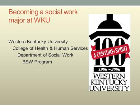 Becoming a social work major at WKU Western Kentucky University College of Health & Human Services Department of Social Work BSW Program.