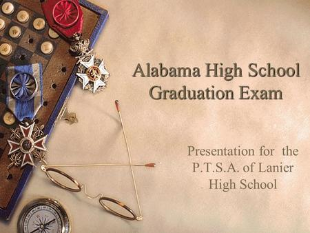 Alabama High School Graduation Exam Presentation for the P.T.S.A. of Lanier High School.