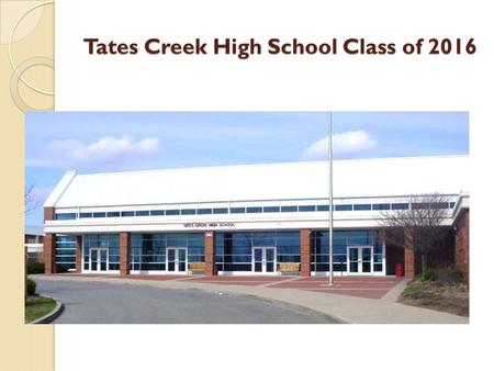 Tates Creek High School Class of 2016. Tates Creek High School Counselors 9 th Grade Counselor Mrs. Majors 10 th Grade A-D - Mrs. Bruce 10 th Grade E-K.
